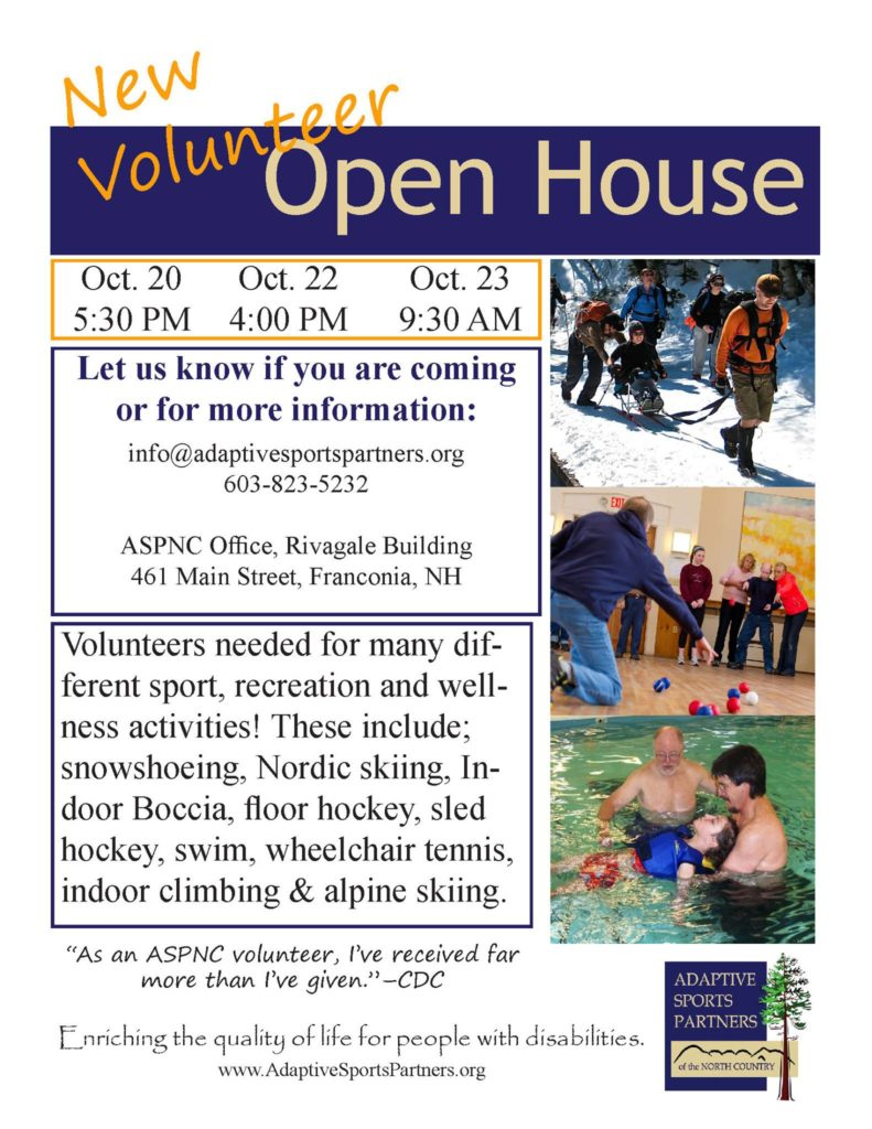 Oct 20, 5:30 PM, Oct 22 4 PM, Oct 23 9:30 AM, Let us know if you are coming or for more information contact info@adaptivesportspartners.org, Volunteers needed for many different sport, recreation and wellness activities. These include showshoeing, nordic, boccia, floor hockey, sled hockey, swim, tennis, indoor climbing, and alpine skiing